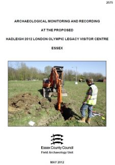 ARCHAEOLOGICAL MONITORING AND RECORDING AT THE PROPOSED HADLEIGH 2012 LONDON OLYMPIC LEGACY VISITOR CENTRE